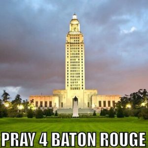 Please pray for the people of Baton Rouge