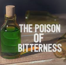 The Poison of Bitterness